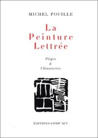 Michel Pouille - La peinture lettrée - Pièges & chinoiseries.