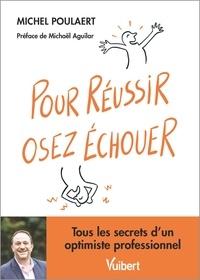Michel Poulaert - Pour réussir, osez échouer !.