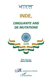 Michel Pousse et  Collectif - Inde, cinquante ans de mutations.