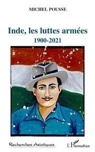 Michel Pousse - Inde, les luttes armées - 1900-2021.