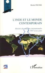 Michel Pousse - L'Inde et le monde contemporain - Histoire des relations internationales de 1947 à nos jours.