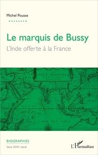 Michel Pousse - Le marquis de Bussy - L'Inde offerte à la France.