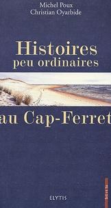 Michel Poux et Christian Oyarbide - Histoires peu ordinaires au Cap-Ferret.