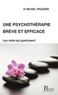 Michel Pradère - Une psychothérapie brève et efficace - Trouver les mots qui guérissent.