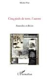 Michel Prat - Cinq pieds de terre, l'aurore - Nouvelles et Récits.
