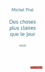 Michel Prat - Des choses plus claires que le jour.