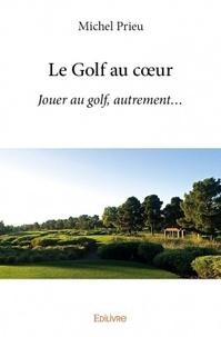 Michel Prieur - Le golf au coeur.
