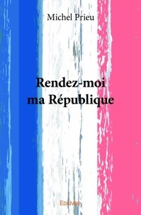 Michel Prieur - Rendez-moi ma république.