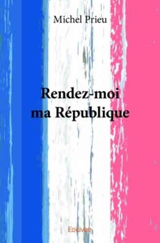 Rendez-moi ma république