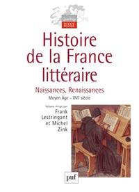 Michel Prigent et Frank Lestringant - Histoire de la France littéraire - Tome 1, Naissances, Renaissances Moyen Age-XVIe siècle.