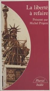 Michel Prigent - La liberté à refaire.