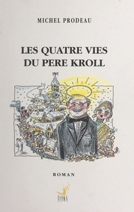 Michel Prodeau - Les quatre vies du père Kroll.