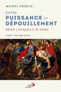 Michel Proulx - Entre puissance et dépouillement - Prier l'Evangile de Marc.