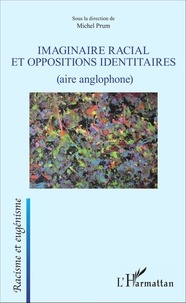 Michel Prum - Imaginaire racial et oppositions identitaires - (aire anglophone).