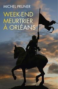 Michel Pruner - Week-end meurtrier à Orléans.