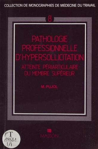 PATHOLOGIE PROFESSIONNELLE D'HYPERSOLLICITATION. Atteinte périarticulaire du membre supérieur