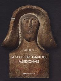 Michel Py - La sculpture gauloise méridionale.