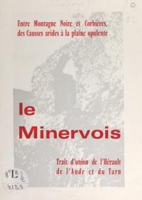 Michel Quatrefages - Le Minervois - Entre Montagne Noire et Corbières, des Causses arides à la plaine opulente. Trait d'union de l'Hérault, de l'Aude et du Tarn.