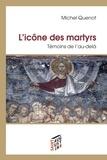 Michel Quenot - L'icône des martyrs - Témoins de l'au-delà.
