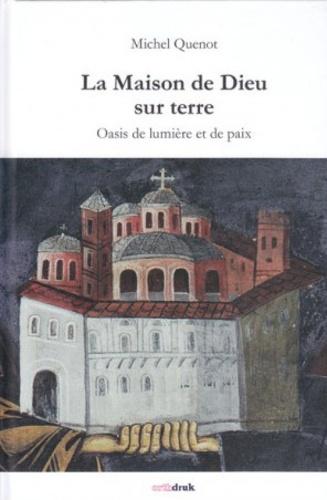 Michel Quenot - La maison de Dieu sur la Terre - Oasis de lumière et de paix.