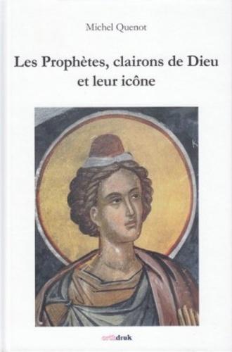 Michel Quenot - Les prophètes, clairons de Dieu et leur icône.