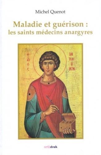Michel Quenot - Maladie et guérison : les saints médecins anargyres.
