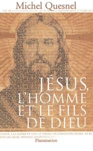 Michel Quesnel - Jésus, l'homme et le fils de Dieu.