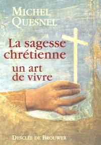 Michel Quesnel - La sagesse chrétienne un art de vivre.
