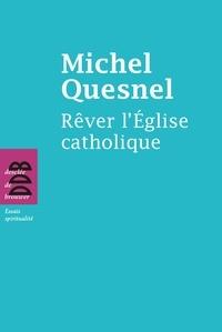 Michel Quesnel - Rêver l'Eglise catholique.