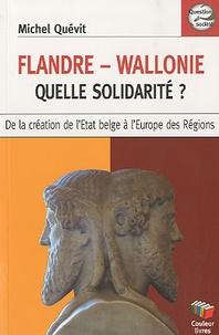 Michel Quévit - Flandre-Wallonie, quelle solidarité ? - De la création de l'Etat belge à l'Europe des régions.