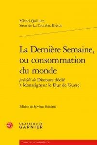 Michel Quillian - La Dernière Semaine, ou consommation du monde - Précédée de Discours dédié à Monseigneur le Duc de Guyse.