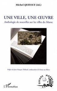 Michel Quitout - Une ville, une oeuvre - Anthologie de nouvelles sur les villes du Maroc.