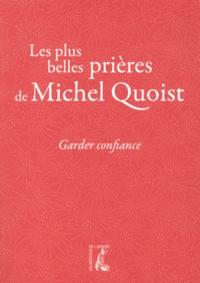 Michel Quoist - Garder confiance - Les plus belles prières de Michel Quoist.