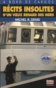 Michel R. Denis - Récits insolites d'un vieux renard des mers - A bord de cargos.