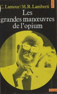 Michel R. Lamberti et Catherine Lamour - Les grandes manœuvres de l'opium.