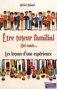 Michel Rabatel - Etre tuteur familial, oui mais... - Les leçons d'une expérience.