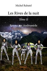 Michel Rabatel - Les rives de la nuit - Tome 2, Retour sur Andromède.