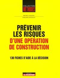 Michel Rabatel et Philippe Estingoy - Prévenir les risques d'une opération de construction - 130 fiches d'aide à la décision.