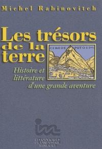 Michel Rabinovitch - Les trésors de la terre - Histoire et littérature d'une grande aventure.