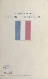 Michel Rachline - Courrier d'Algérie : 1955-1956.