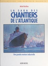 Michel Rachline et Jean Bérain - La saga des chantiers de l'Atlantique - Une grande aventure industrielle.