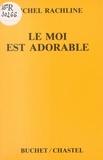 Michel Rachline - Le moi est adorable.