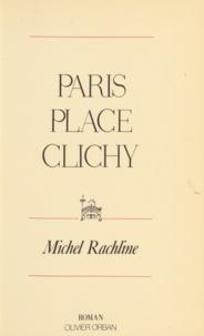 Michel Rachline - Paris - Place Clichy, roman.