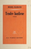 Michel Rachline - Tendre banlieue.
