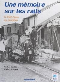 Michel Raclin et Michel Harouy - Une mémoire sur les rails : le Petit-Anjou au quotidien.