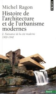 Michel Ragon - Histoire de l'architecture et de l'urbanisme modernes - Tome 2, Naissance de la cité moderne, 1900-1940.