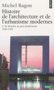 Michel Ragon - Histoire de l'architecture et de l'urbanisme modernes - Tome 3, De Brasilia au post-modernisme (1940-1991).