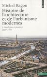 Michel Ragon - Histoire de l'architecure et de l'urbanisme modernes - Tome 1, idéologies et pionniers 1800-1910.