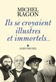 Michel Ragon et Michel Ragon - Ils se croyaient illustres et immortels....