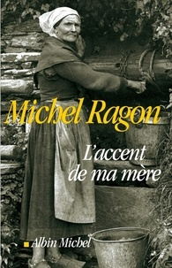 Michel Ragon - L'Accent de ma mère.